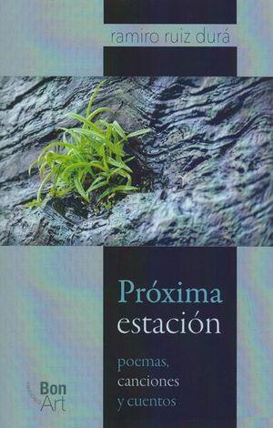 PROXIMA ESTACION. POEMAS CANCIONES Y CUENTOS