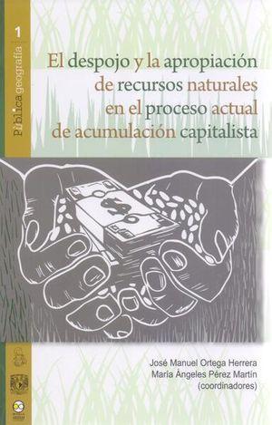 DESPOJO Y LA APROPIACION DE RECURSOS NATURALES EN EL PROCESO ACTUAL DE ACUMULACION DE CAPITALISTAS, EL