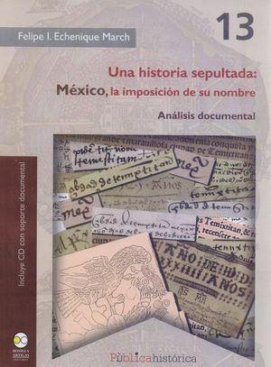 Una historia sepultada. México, la imposición de su nombre, análisis documental