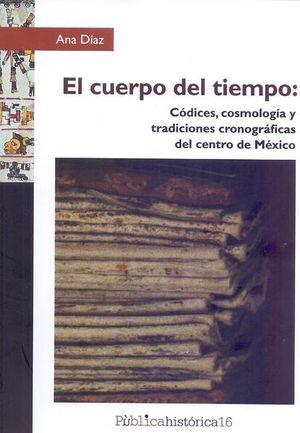 El cuerpo del tiempo: Códices, cosmología y tradiciones cronográficas del centro de México