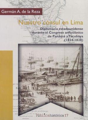 Nuestro Cónsul en Lima. Diplomacia estadounidense durante el congreso anfictiónico de Panamá y Tacubaya (1824 - 1828)