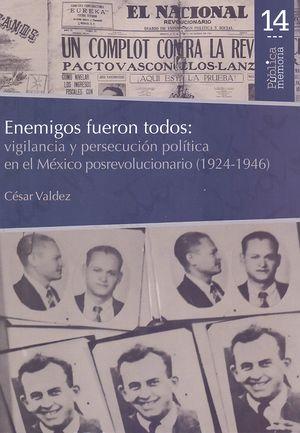 Enemigos fueron todos: vigilancia y persecución política en el México posrevolucionario (1924-1946)