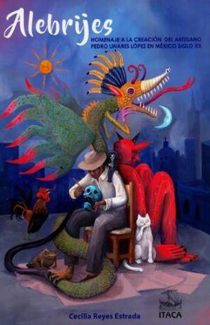 ALEBRIJES. HOMENAJE A LA CREACION DEL ARTESANO PEDRO LINARES MARTINEZ EN MEXICO SIGLO XX