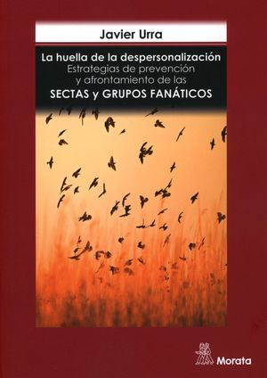 HUELLA DE LA DESPERSONALIZACION, LA. ESTRATEGIAS DE PREVENCION Y AFRONTAMIENTO DE LAS SECTAS Y GRUPOS FANATICOS