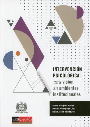 Intervención psicológica. Una visión en ambientes institucionales