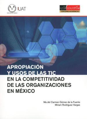 APROPIACION Y USOS DE LAS TIC EN LA COMPETITIVIDAD DE LAS ORGANIZACIONES EN MEXICO