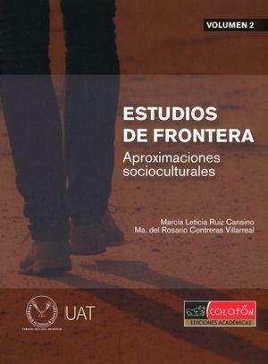 Estudios de frontera. Aproximaciones socioculturales / Vol. 2