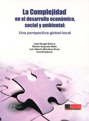 COMPLEJIDAD EN EL DESARROLLO ECONOMICO SOCIAL Y AMBIENTAL, LA. UNA PERSPECTIVA GLOBAL LOCAL