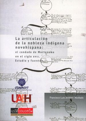 La articulación de la nobleza indígena novohispana: el condado de Moctezuma en el siglo XVII. Estudio y fuentes