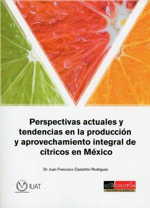 Perspectivas actuales y tendencias en la producción y aprovechamiento integral de cítricos en México