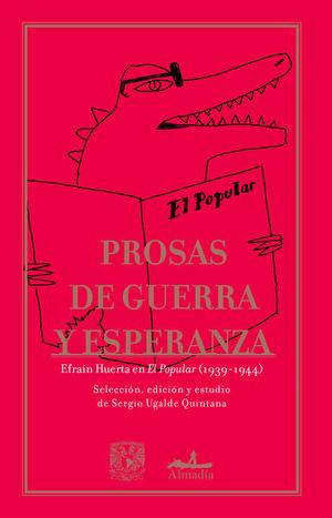 Prosas de guerra y esperanza. Efraín Huerta en El Popular (1939-1944)