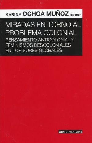 MIRADAS EN TORNO AL PROBLEMA COLONIAL. PENSAMIENTO ANTICOLONIAL Y FEMINISMOS DESCOLONIALES EN LOS SURES GLOBALES