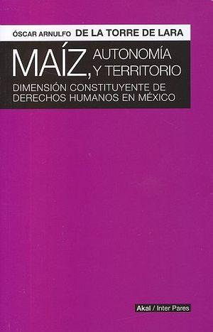 MAIZ AUTONOMIA Y TERRITORIO. DIMENSION CONSTITUYENTE DE DERECHO HUMANOS EN MEXICO
