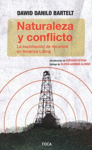 NATURALEZA Y CONFLICTO. LA EXPLOTACION DE RECURSOS EN AMERICA LATINA