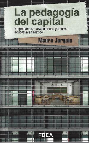 La pedagogía del capital. Empresarios, nueva derecha y reforma educativa en México / pd.