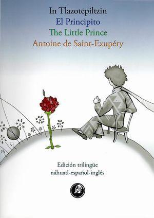 El principito (Edición trilingüe náhuatl, español e inglés)