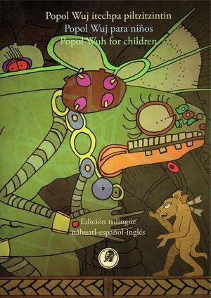Popol Wuj para niños (Edición trilingüe náhuatl, español e inglés)