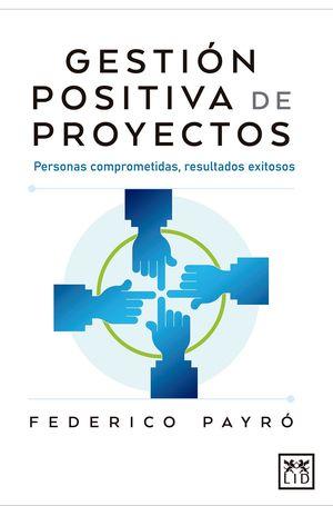 Gestión positiva de proyectos. Personas comprometidas, resultados exitosos