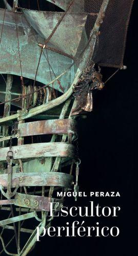 Miguel Peraza. Escultor periférico