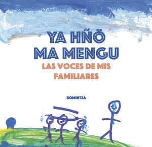 Ya Hñö Ma Mengu. Las voces de mis familiares