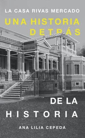 La casa Rivas Mercado. Una historia detrás de la historia