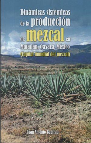 Dinámicas sistémicas de la producción de mezcal en Matatlán, Oaxaca, México (capital mundial del mezcal)