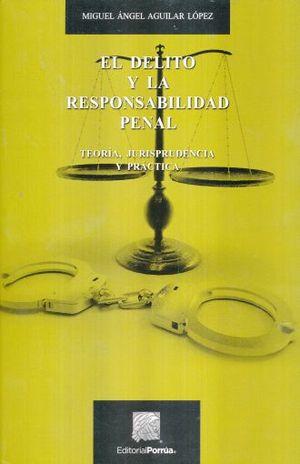 DELITO Y LA RESPONSABILIDAD PENAL, EL. TEORIA JURISPRUDENCIA Y PRACTICA / 7 ED.