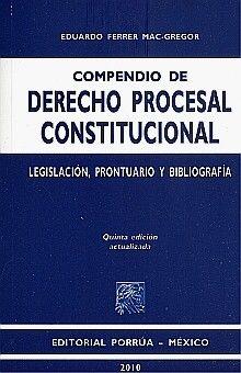 COMPENDIO DE DERECHO PROCESAL CONSTITUCIONAL. LEGISLACION PRONTUARIO Y BIBLIOGRAFIA