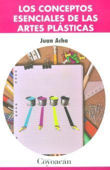 CONCEPTOS ESENCIALES DE LAS ARTES PLASTICAS, LOS / 3 ED.