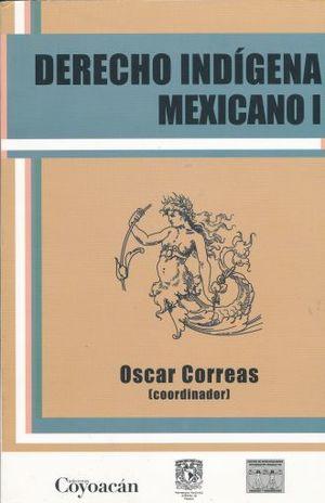 DERECHO INDIGENA MEXICANO / VOL. 1