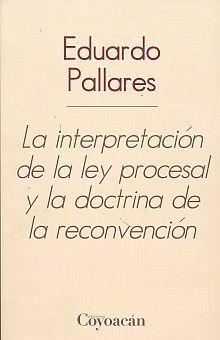 INTERPRETACION DE LA LEY PROCESAL Y LA DOCTRINA DE LA RECONVENCION, LA