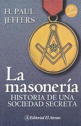 MASONERIA, LA. HISTORIA DE UNA SOCIEDAD SECRETA / 3 ED.