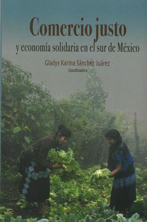 Comercio justo y economía solidaria en el sur de México