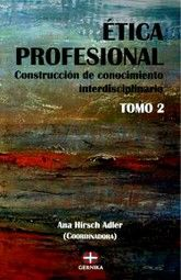 ETICA PROFESIONAL. CONSTRUCCION DE CONOCIMIENTO INTERDISCIPLINARIO / TOMO 2