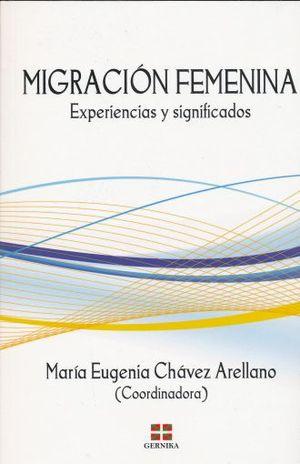 MIGRACION FEMENINA. EXPERIENCIAS Y SIGNIFICADOS