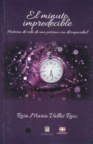 MINUTO IMPREDECIBLE, EL. HISTORIA DE VIDA DE UNA PERSONA CON DISCAPACIDAD