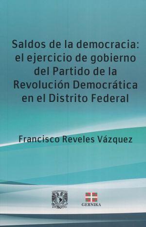 SALDOS DE LA DEMOCRACIA EL EJERCICIO DE GOBIERNO DEL PARTIDO DE LA REVOLUCION DEMOCRATICA EN EL DISTRITO FEDERAL