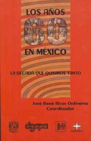 AÑOS 60 EN MEXICO, LOS. LA DECADA QUE QUISIMOS TANTO