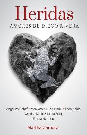 HERIDAS. AMORES DE DIEGO RIVERA