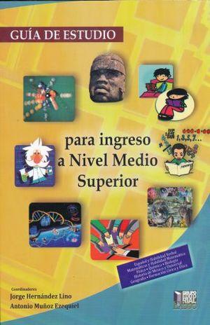 GUIA DE ESTUDIO PARA INGRESO A NIVEL MEDIO SUPERIOR. BACHILLERATO