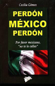 PERDON MEXICO PERDON. POR FAVOR MEXICANO NO TE CALLES