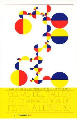 OBRAS DEL TALLER DE DRAMATURGIA DE ESTELA LEÑERO / VOL. 2
