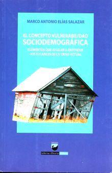CONCEPTO VULNERABILIDAD SOCIODEMOGRAFICA, EL. ELEMENTOS QUE AYUDAN A ENTENDER LOS ALCANCES DE LA CRISIS ACTUAL
