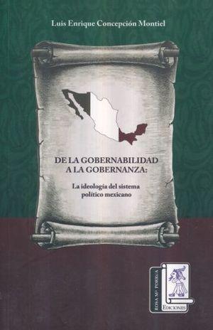 DE LA GOBERNABILIDAD A LA GOBERNANZA LA IDEOLOGIA DEL SISTEMA POLITICO MEXICANO