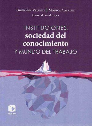 INSTITUCIONES SOCIEDAD DEL CONOCIMIENTO Y MUNDO DEL TRABAJO