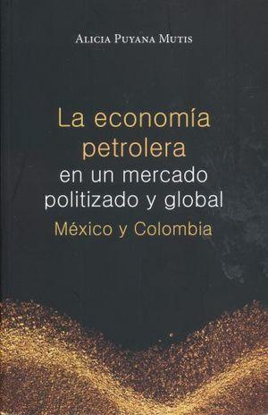 ECONOMIA PETROLERA EN UN MERCADO POLITIZADO Y GLOBAL, LA. MEXICO Y COLOMBIA