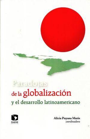 PARADOJAS DE LA GLOBALIZACION Y EL DESARROLLO LATINOAMERICANO