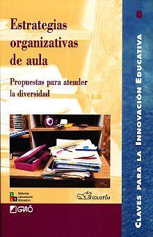 ESTRATEGIAS ORGANIZATIVAS DE AULA. PROPUESTAS PARA ATENDER LA DIVERSIDAD