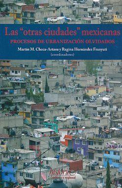 OTRAS CIUDADES MEXICANAS, LAS. PROCESOS DE URBANIZACION OLVIDADOS