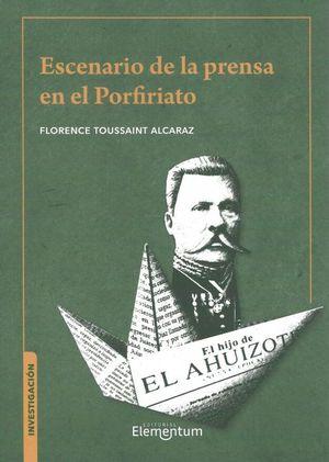 ESCENARIO DE LA PRENSA EN EL PORFIRIATO / 2 ED.